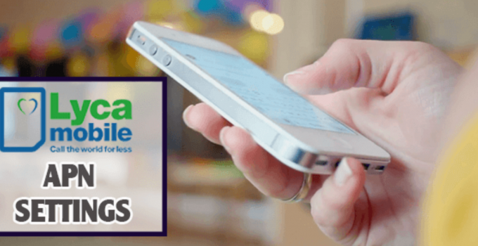 LycaMobile APN Settings For Android, IPhone, Windows and Tablet
